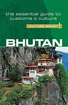 Bhutan - Culture Smart!: The Essential Guide to Customs & Culture by [Choden, Karma, Wangchuk, Dorji]