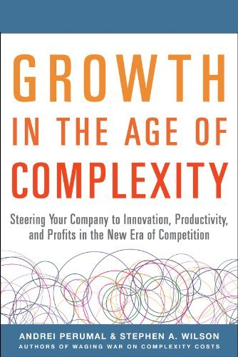 Growth in the Age of Complexity: Steering Your Company to Innovation, Productivity, and Profits in the New Era of Competition (Business Books)