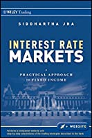 Interest Rate Markets: A Practical Approach to Fixed Income by Siddhartha Jha(2011-03-28)