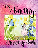 My Fairy Drawing Book: Creative Doodle And Drawing Sketch Book For Kids, Girls, Children Of All Ages Who Love Fairies Mystical Fantasy Fairy Creatures To Draw For Doodling And Sketching Craft Activity Book
