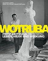 Fritz Wotruba. 1907-1975: Leben, Werk und Wirkung