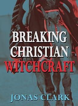 Breaking Christian Witchcraft by [Clark, Jonas]