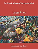 The Crowd: A Study of the Popular Mind: Large Print