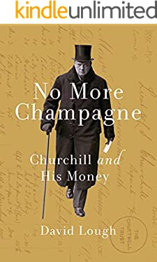 No More Champagne: Churchill and his Money (Great Lives)