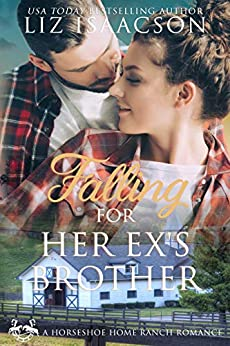 Falling for Her Ex's Brother: Christian Contemporary Cowboy Romance (Horseshoe Home Ranch Romance Book 5) by [Isaacson, Liz]