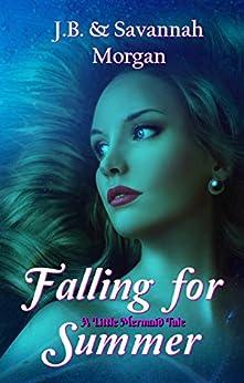 Falling for Summer (A Little Mermaid Tale): A Little Mermaid Tale by [Morgan, J.B., Morgan, Savannah]