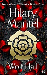 Wolf Hall: The Man Booker Prize Winner and Magnificent Best Selling Work of Historical Fiction (The Wolf Hall
