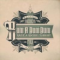 Rum a Dum Dum: Raise a Ruckus Tonight