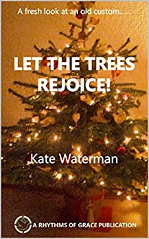 Let The Trees Rejoice!: A Fresh Look At An Old Custom by [Waterman, Kate]