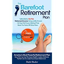 The Barefoot Retirement Plan: Safely Build a Tax-Free Retirement Income Using a Little-Known 150 Year Old Proven Retirement Planning Method That Beats The Pants Off Other Plans