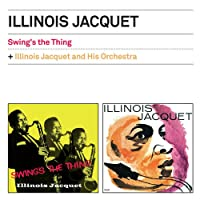 Swing's The Thing + Illinois Jacquet And His Orchestra + 2 Bonus Tracks