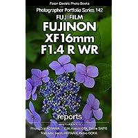 Foton Electric Photo Books Photographer Portfolio Series 142 FUJIFILM FUJINON XF16mmF1.4 R WR report: using FUJIFILM X-T2 (English Edition)