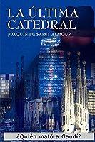 LA ÚLTIMA CATEDRAL: ¿Quién mató a Gaudí?