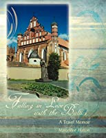 Falling in Love With the Baltics: A Travel Memoir