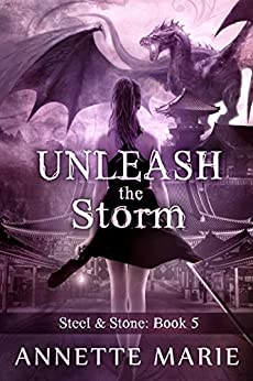 Unleash the Storm (Steel & Stone Book 5) by [Marie, Annette]