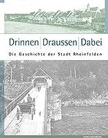 Drinnen, Draussen: Dabei: Die Geschichte der Stadt Rheinfelden