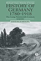 History of Germany 1780-1918: The Long Nineteenth Century, 2nd Edition (Blackwell Classic Histories of Europe)