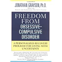 Freedom From Obsessive-Compulsive Disorder: A Personalized Recovery Program for Conquering Your Fears and Managing Uncertain