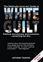 The Politically Incorrect Guide to White Guilt: Political Correctness and Evolution; Connecting the Dots
