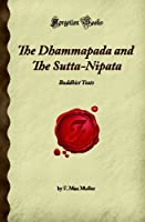 The Dhammapada and The Sutta-Nipata: Buddhist Texts (Forgotten Books)