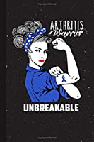 Arthritis Warrior Unbreakable: Arthritis Awareness Gifts Blank Lined Notebook Support Present For Men Women Blue Ribbon Awareness Month / Day Journal for Him Her