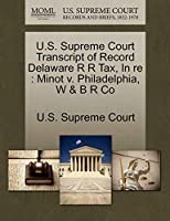 U.S. Supreme Court Transcript of Record Delaware R R Tax, in Re: Minot V. Philadelphia, W & B R Co