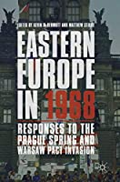 Eastern Europe in 1968: Responses to the Prague Spring and Warsaw Pact Invasion