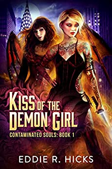 Kiss of the Demon Girl (Contaminated Souls Book 1) by [Hicks, Eddie R.]