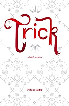 Trick: A Foolish Love Story (Foolish Kingdoms Book 1) by [Jaster, Natalia]