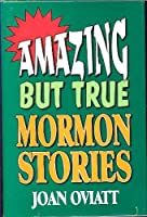 Amazing But True Mormon Stories