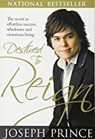 Destined to Reign: The Secret to Effortless Success, Wholeness and Victorious Living by Joseph Prince(2010-01-25)