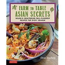 Farm to Table Asian Secrets: Vegan & Vegetarian Full-Flavored Recipes for Every Season