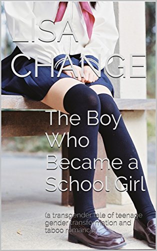 The Boy Who Became a School Girl: (a transgender tale of teenage gender transformation and taboo romance) (English Edition)