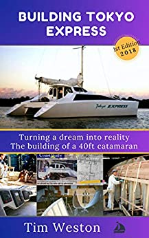 [Weston, Tim]のBuilding Tokyo Express: Turning a dream into reality. The building of a 40ft catamaran. (English Edition)