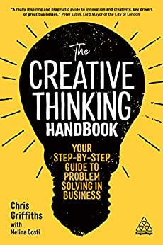The Creative Thinking Handbook: Your Step-by-Step Guide to Problem Solving in Business by [Griffiths, Chris, Costi, Melina]