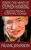 Inside the Mind of Stephen Hawking: Quotes from a Scientific Genius