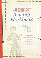 The Workbasket Sewing Workbook: Planning, Tips and Ideas for the Passionate Sewist