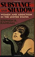 Substance and Shadow: Women and Addiction in the United States