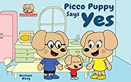 Picco Puppy Says Yes: Moral Story for Kids, Children, Preschoolers, Kindergarteners, Boys & Girls. by [Wong, Michael]