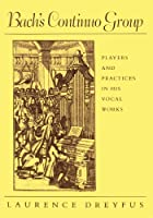 Bach's Continuo Group: Players and Practices in His Vocal Works (Studies in the History of Music) by Laurence Dreyfus(1990-03-15)