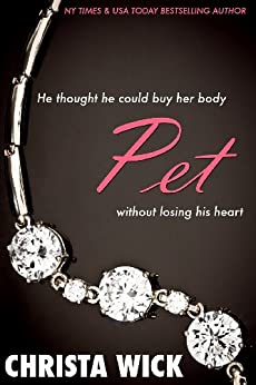 Pet (The Collected Billionaire Domination & Submission Series) by [Wick, Christa]