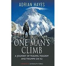 One Man's Climb: A Journey of Trauma, Tragedy and Triumph on K2