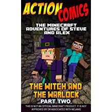 Action Comics: The Minecraft Adventures of Steve and Alex: The Witch & the Warlock – Part Two (Minecraft Steve and Alex Adventures Book 25)