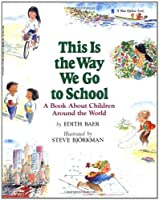 This Is the Way We Go to School: A Book About Children Around the World (Blue Ribbon Book)