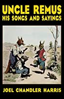 Uncle Remus: His Songs and Sayings