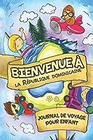 Bienvenue à la République dominicaine Journal de Voyage Pour Enfants: 6x9 Journaux de voyage pour enfant I Calepin à compléter et à dessiner I Cadeau parfait pour le voyage des enfants en République dominicaine
