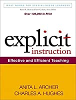 Explicit Instruction: Effective and Efficient Teaching (What Works for Special-Needs Learners) by Anita L. Archer Charles A. Hughes(2010-11-09)