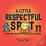 A Little Respectful SPOT: A Story About Respecting People, Places, and Things
