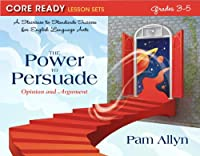 Core Ready Lesson Sets for Grades 3 to 5: The Power to Persuade: Opinion and Argument (Core Ready Series)
