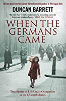When the Germans Came: True Stories of Life under Occupation in the Channel Islands